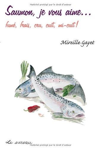 Saumon, je vous aime... fume, frais, cru, cuit, mi-cuit ! par Mireille Gayet
