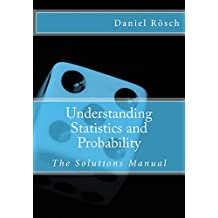 Understanding Statistics and Probability - An Introduction to Methods, Techniques and Computer Applications: The Solutions Manual