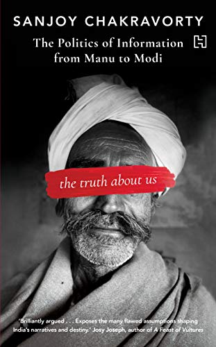 The Truth About Us: The Politics of Information from Manu to Modi