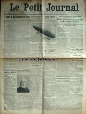 PETIT JOURNAL (LE) [No 17736] du 19/07/1911 - LES AFFAIRES MAROCAINES - DE L'INCIDENT D'EL-KSAR - M. BOISSET AGENT CONSULAIRE MENACE PAR UN POSTE ESPAGNOL - VOYAGE DU DIRIGEABLE ADJUDANT-VINCENOT - L'AVENIR DU PETIT COMMERCE EN FRANCE - CONSEIL DES MINISTRES - LA COURSE PARIS-ROMME - M. TITTONI - LE COURAGE DU GENDARME ET HENRI BENOIT A CHAMPLOCEAUX - UN MARI FEROCE A CLERMONT-FERRAND - MAYET - LA PROPOGANDE ANTIMILITARISTE - NOYE AVEC SON FILS A JOEUF - M. ENS - UN OBUS A ECLA