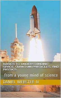 Descargar Epub Basics To Understanding Space, Quantum Particles, and Physics:  from a young mind of science