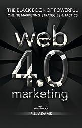 Web 4.0 Marketing: The Black Book of Powerful Online Marketing Strategies & Tactics (Online Marketing Series) (Volume 2) by R.L. Adams (2015-06-20)