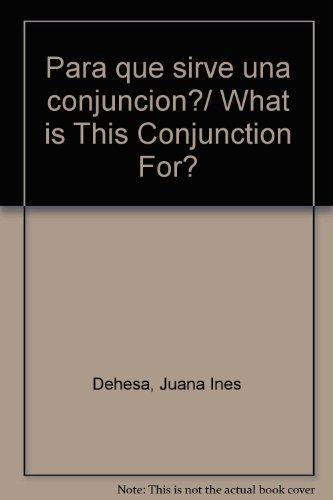 Para que sirve una conjuncion?/ What is This Conjunction For? por Juana Ines Dehesa