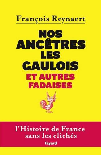 Nos ancêtres les Gaulois et autres fadaises (Divers Histoire) (French Edition)