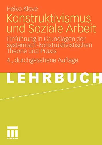 Konstruktivismus und Soziale Arbeit: Einführung in Grundlagen der systemisch-konstruktivistischen Theorie und Praxis