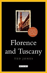 Florence And Tuscany: A Literary Guide for Travellers (The I.B.Tauris Literary Guides for Travellers) by Ted Jones (2012-12-11)