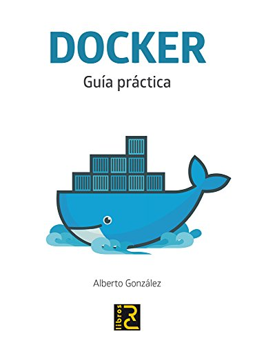 DOCKER. Guía práctica por Alberto González Ríodrguez