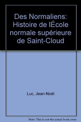Des Normaliens: Histoire de lÉcole normale supérieure de Saint-Cloud par Jean-Noël Luc