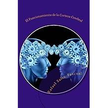 El Funcionamiento de la Corteza Cerebral: Las funciones cognitivas y las areas de asociación cortical.