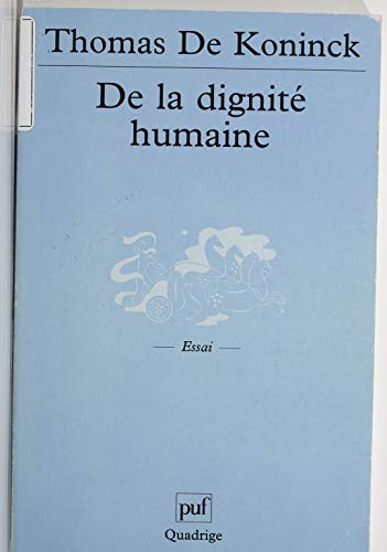 De la dignité humaine (Quadrige t. 382) par Thomas De Koninck
