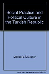 Social Practice and Political Culture in the Turkish Republic (Analecta Isisiana: Ottoman and Turkish Studies 78)