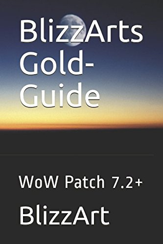 BlizzArts Gold- Guide: WoW Patch 7.2+ (Wow Guide Gold)
