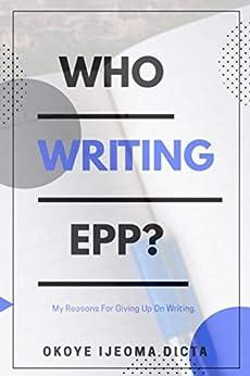 WHO WRITING EPP? (English Edition) par [Okoye Dicta, Ijeoma ]