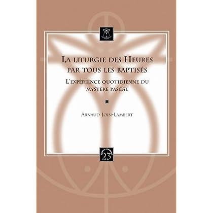 La Liturgie Des Heures Par Tous Les Baptises: L'experience Quotidienne Du Mystere Pascal