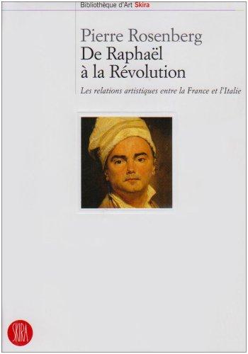 De Raphaël à la Révolution : Les relations artistiques entre la France et l'Italie par Pierre Rosenberg