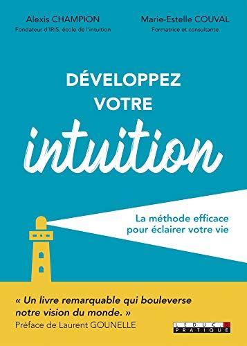 Développez votre intuition: La méthode efficace pour éclairer votre vie (DEVELOPPEMENT P)