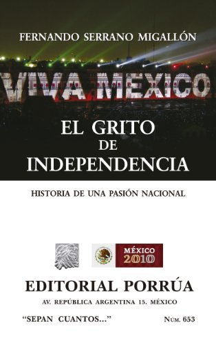 El grito de independencia: Historia de una pasión nacional (Colección Sepan Cuantos: 653) por Fernando Serrano Migallón