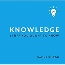 Knowledge: Stuff You Ought to Know (English Edition)