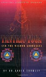Tantric Yoga and the Wisdom Goddesses: Spiritual Secrets of Ayurveda