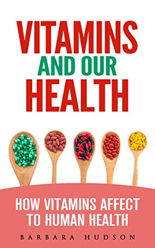 Vitamins and Our Health: How Vitamins Affect to Human Health (English Edition)