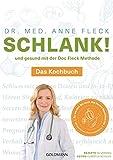 Schlank! und gesund mit der Doc Fleck Methode: Das Kochbuch - So werden Sie auch das innere Bauchfett los