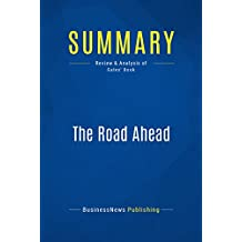 Summary: The Road Ahead: Review and Analysis of Gates' Book (English Edition)