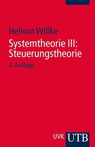 Systemtheorie III: Steuerungstheorie: Grundzüge einer Theorie der Steuerung komplexer Sozialsysteme