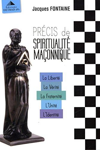 Précis de spiritualité maconnique : Coffret 5 volumes : La Liberté ; La Vérité ; La Fraternité ; L'Unité ; L'Identité