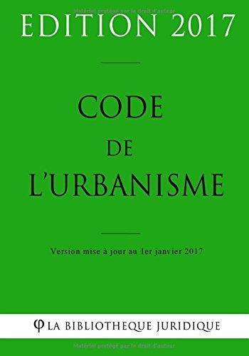 Code de l'urbanisme - Edition 2017: Version mise à jour au 1er janvier 2017