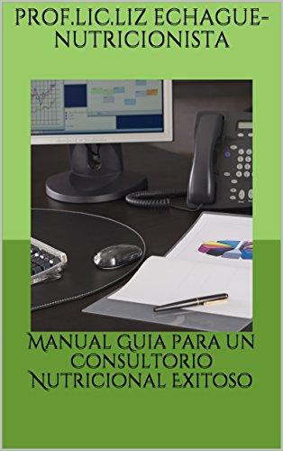 Manual Guia para un Consultorio Nutricional Exitoso por Prof.Lic.Liz Echague-Nutricionista