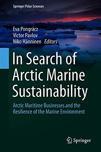 In Search of Arctic Marine Sustainability: Arctic Maritime Businesses and the Resilience of the Marine Environment (Springer Polar Sciences) -