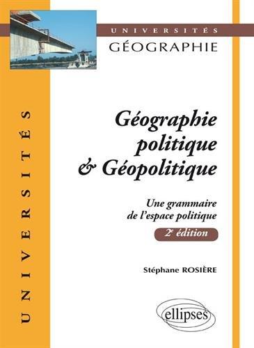 Géographie politique & Géopolitique : Une grammaire de l'espace politique par Stéphane Rosière