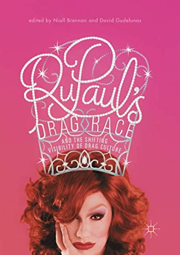 RuPaul's Drag Race and the Shifting Visibility of Drag Culture: The Boundaries of Reality TV