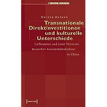 Transnationale Direktinvestitionen und kulturelle Unterschiede: Lieferanten und Joint Ventures deutscher Automobilzulieferer in China (Global Studies)