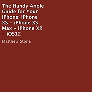 The Handy Apple Guide for Your iPhone: iPhone XS - iPhone XS