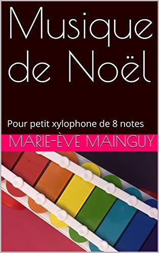 Couverture du livre Musique de Noël: Pour petit xylophone de 8 notes (Xylophone Music t. 1)