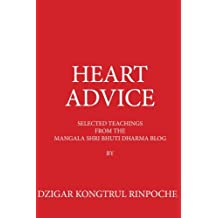 Heart Advice: Selected Teachings from the MSB Dharma Blog by Dzigar Kongtrul Rinpoche: Volume 1