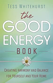The Good Energy Book: Creating Harmony and Balance for Yourself and Your Home by [Whitehurst, Tess]
