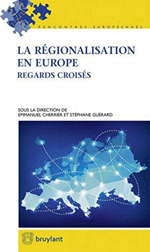 La régionalisation en Europe: Regards croisés par Emmanuel Cherrier, Stephane Guerard