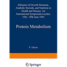 Protein Metabolism: Influence of Growth Hormone, Anabolic Steroids, and Nutrition in Health and Disease. An International Symposium Leyden, 25th-29th June, 1962