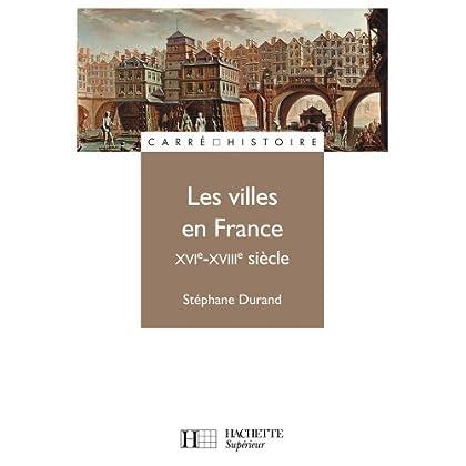 Les villes en France XVIe - XVIIIe siècle (Carré Histoire t. 64)