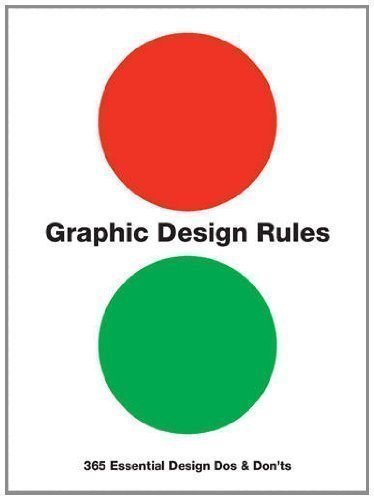 Graphic Design Rules: 365 Essential Design Dos and Don'ts by Dawson, Peter, Foster, John, Seddon, Tony, Adams, Sean Flexibound Edition (2012)