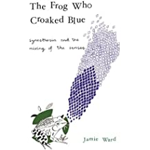 The Frog Who Croaked Blue: Synesthesia and the Mixing of the Senses by Jamie Ward (26-Mar-2008) Paperback