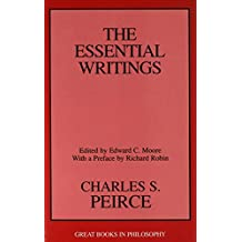 Charles S. Peirce: The Essential Writings