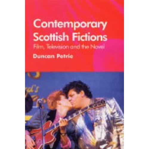 Contemporary Scottish Fictions - Film, Television and the Novel by Duncan J. Petrie (2004-09-10)