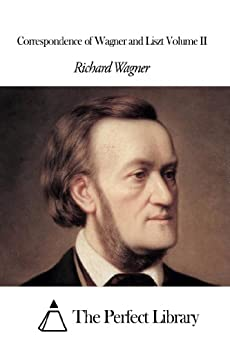 Correspondence of Wagner and Liszt Volume II (English Edition) von [Wagner, Richard]