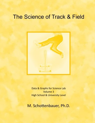 The Science of Track & Field: Volume 3: Data & Graphs for Science Lab por M. Schottenbauer