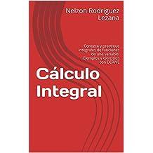 Cálculo Integral: Conozca y practique integrales de funciones de una variable. Ejemplos y ejercicios con DERIVE (Spanish Edition)