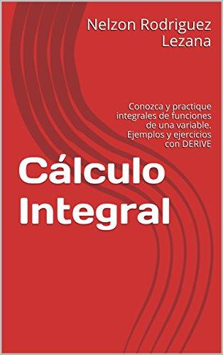 Cálculo Integral: Conozca y practique integrales de funciones de una variable. Ejemplos y ejercicios con DERIVE
