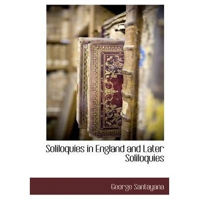 [(Soliloquies in England and Later Soliloquies)] [Author: Professor George Santayana] published on (October, 2009)